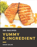 365 Yummy 5 Ingredient Recipes