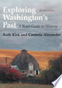 """Exploring Washington's Past: A Road Guide to History"" by Ruth Kirk, Carmela Alexander"