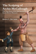 The Scalping of Archie McCullough: The True Story of the Sole Survivor of the Enoch Brown Massacre