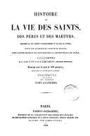 Histoire de la vie des saints, des pères et des martyrs,...