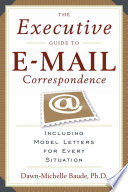 The Executive Guide to E-mail Correspondence  : Including Model Letters for Every Situation