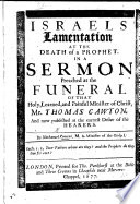 Israel's lamentation at the death of a prophet. In a sermon [on 1 Sam. xxv. 1] preached at the funeral of ... T. Cawton, etc