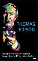 THOMAS EDISON: Biografia de um Genial Inventor e Empreendedor Pdf
