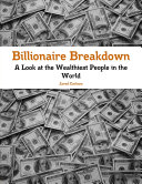 Billionaire Breakdown: A Look at the Wealthiest People in the World