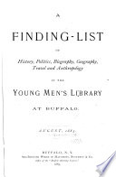 A Finding list of History  Politics  Biography  Geography  Travel and Anthropology in the Young Men s Library at Buffalo