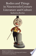 Bodies and Things in Nineteenth Century Literature and Culture
