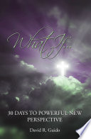 What If   30 Days to Powerful New Perspective Book
