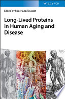 Long lived Proteins in Human Aging and Disease