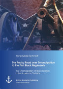 The Rocky Road Over Emancipation to the First Black Regiments: The Emancipation of Black Soldiers in the American Civil War