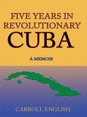 FIVE YEARS IN REVOLUTIONARY CUBA [Pdf/ePub] eBook