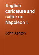 English Caricature and Satire on Napoleon I.