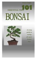 Bonsai  101 Essential Tips