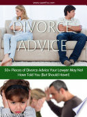 50+ Pieces of Divorce Advice Your Lawyer May Not Have Told You (But Should Have!): Divorce Advice