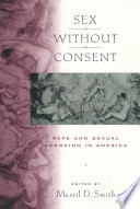 Sex without Consent  : Rape and Sexual Coercion in America