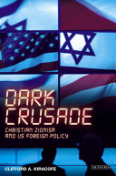 Dark Crusade: Christian Zionism and US Foreign Policy