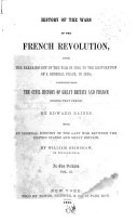 History of the Wars of the French Revolution, from the Breaking Out of the War, in 1792, to the Restoration of a General Peace, in 1815