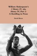 William Shakespeare s  2 Henry IV   aka  Henry IV  Part 2   A Retelling in Prose