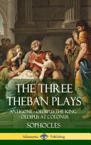 The Three Theban Plays  Antigone   Oedipus the King   Oedipus at Colonus  Hardcover