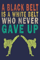 A Black Belt Is a White Belt That Never Gave Up