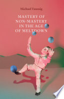 The Mastery of Non Mastery in the Age of Meltdown