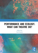 Performance and Ecology: What Can Theatre Do?