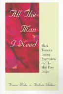 All the Man I Need, Black Women's Loving Expressions on the Men They Desire by Anaezi Modu,Andrea Walker PDF