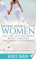 Dating Advice For Women Get The Guy You Want With 7 Unusual Yet Simple Techniques Large Print