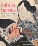 Kabuki Heroes on the Osaka Stage  1780 1830