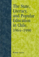 The State  Literacy  and Popular Education in Chile  1964 1990