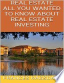 Real Estate  All You Wanted to Know About Real Estate Investing