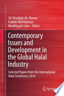 """""""Contemporary Issues and Development in the Global Halal Industry: Selected Papers from the International Halal Conference 2014"""" by Siti Khadijah Ab. Manan, Fadilah Abd Rahman, Mardhiyyah Sahri"""