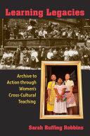 Cover image of Learning legacies : archive to action through women's cross-cultural teaching