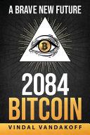 A Brave New Future  2084  Bitcoin