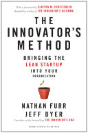 The innovator's method : bringing the lean startup into your organization