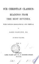 Our Christian Classics Readings From The Best Divines With Notices Biographical And Critical By J Hamilton