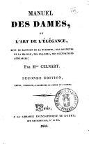 Manuel des dames, ou L'art de lélégance, sous le rapporte de la toilette, des honneurs de la maison, de plaisirs, des occupations agréables par Celnart