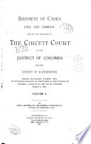 Reports of Cases  Civil and Criminal  Argued and Adjudged in the Circuit Court of the District of Columbia for the County of Washington