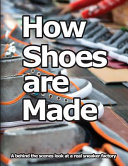 How Shoes Are Made  A Behind the Scenes Look at a Real Sneaker Factory