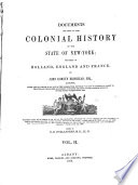 Documents Relative to the Colonial History of the State of New York  Holland documents  1856 58  v  3 8  London documents  1853 57  v  9 10  Paris documents  1855 58 Book
