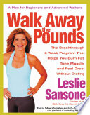 """Walk Away the Pounds: The Breakthrough 6-Week Program That Helps You Burn Fat, Tone Muscle, and Feel Great Without Dieting"" by Leslie Sansone"