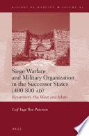 Siege Warfare And Military Organization In The Successor States 400 800 Ad
