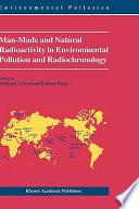 Man Made and Natural Radioactivity in Environmental Pollution and Radiochronology Book
