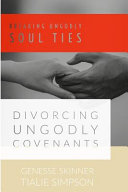 Breaking Ungodly Soul Ties Divorcing Ungodly Covenants