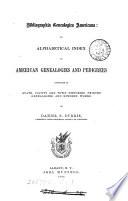 Bibliographia genealogica Americana  an alphabetical index to American genealogies and pedigrees
