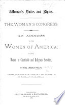 Woman's duties and rights. The Woman's Congress. An address to the women of America: also women in charitable and religious societies