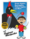 Green Apples, Red Apples, Yellow Apples and More with Professor Woodpecker