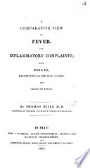 A Comparative View of Fever and inflammatory complaints  with essays illustrative of the seat  nature and origin of fever