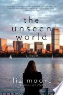 The Unseen World  A Novel