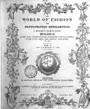 The World of fashion and continental feuilletons [afterw.] The Ladies' monthly magazine, The World of fashion [afterw.] Le Monde élégant; or The World of fashion