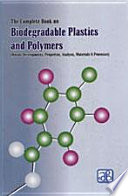 The Complete Book on Biodegradable Plastics and Polymers  Recent Developments  Properties  Analysis  Materials   Processes